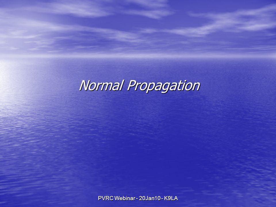 Normal Propagation PVRC Webinar - 20Jan10 - K9LA