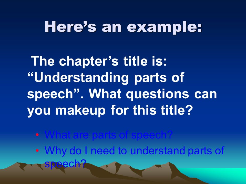 Here's an example: The chapter's title is: Understanding parts of speech . What questions can you makeup for this title