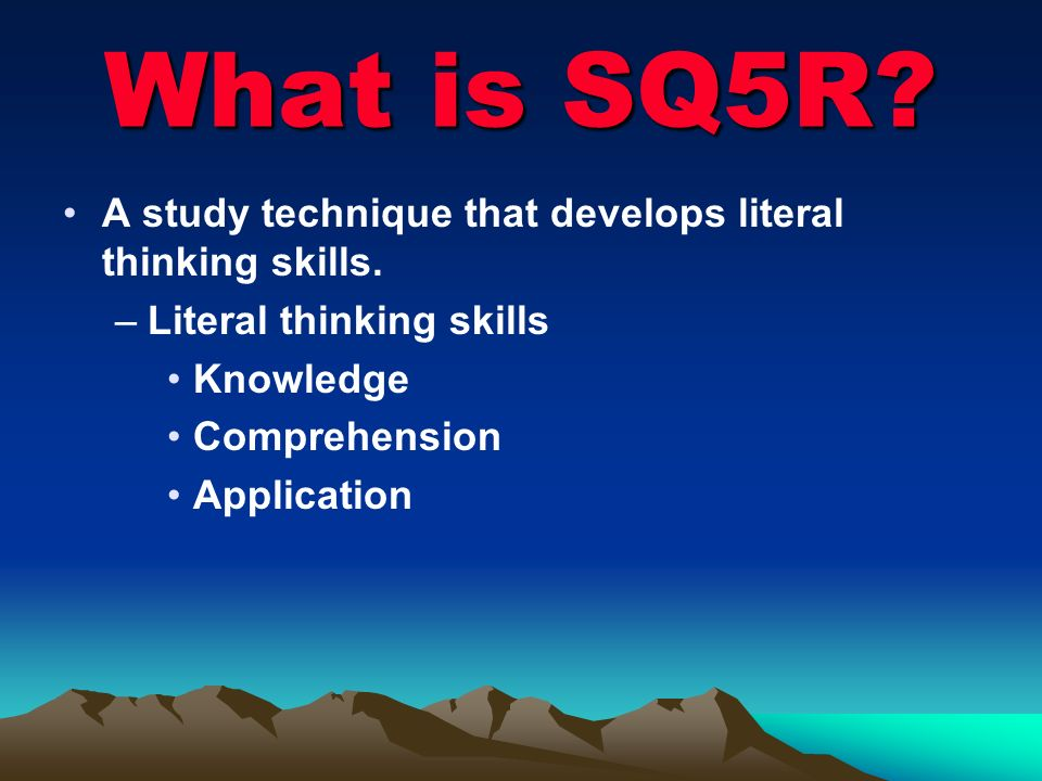 What is SQ5R A study technique that develops literal thinking skills.