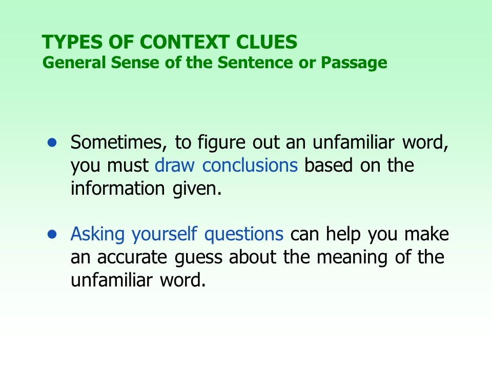 TYPES OF CONTEXT CLUES General Sense of the Sentence or Passage.
