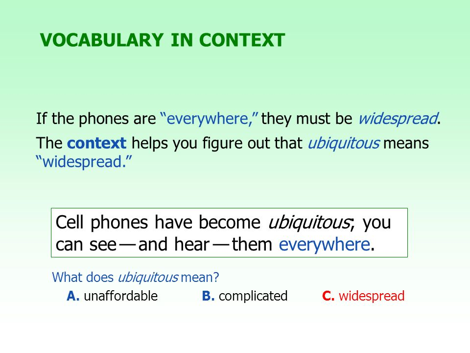 VOCABULARY IN CONTEXT If the phones are everywhere, they must be widespread. The context helps you figure out that ubiquitous means widespread.