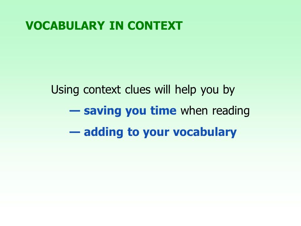 Using context clues will help you by — saving you time when reading