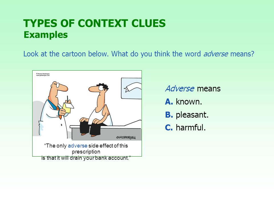TYPES OF CONTEXT CLUES Examples Adverse means A. known. B. pleasant.