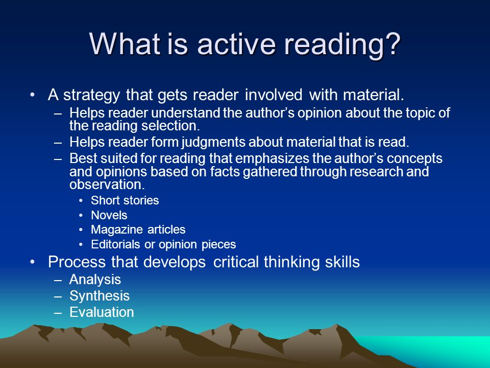 What is active reading A strategy that gets reader involved with material.