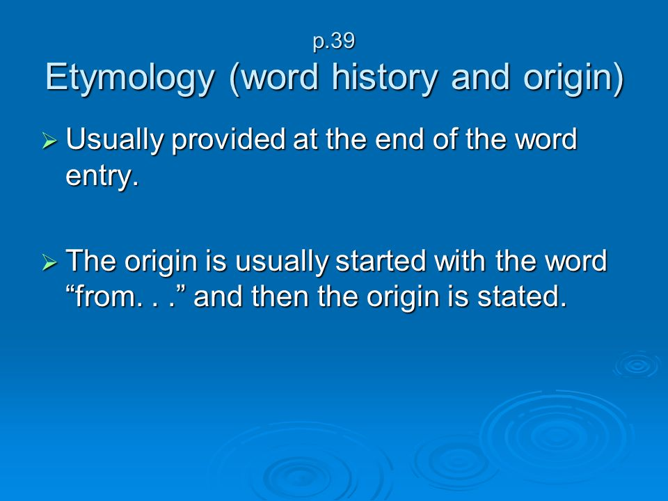 p.39 Etymology (word history and origin)