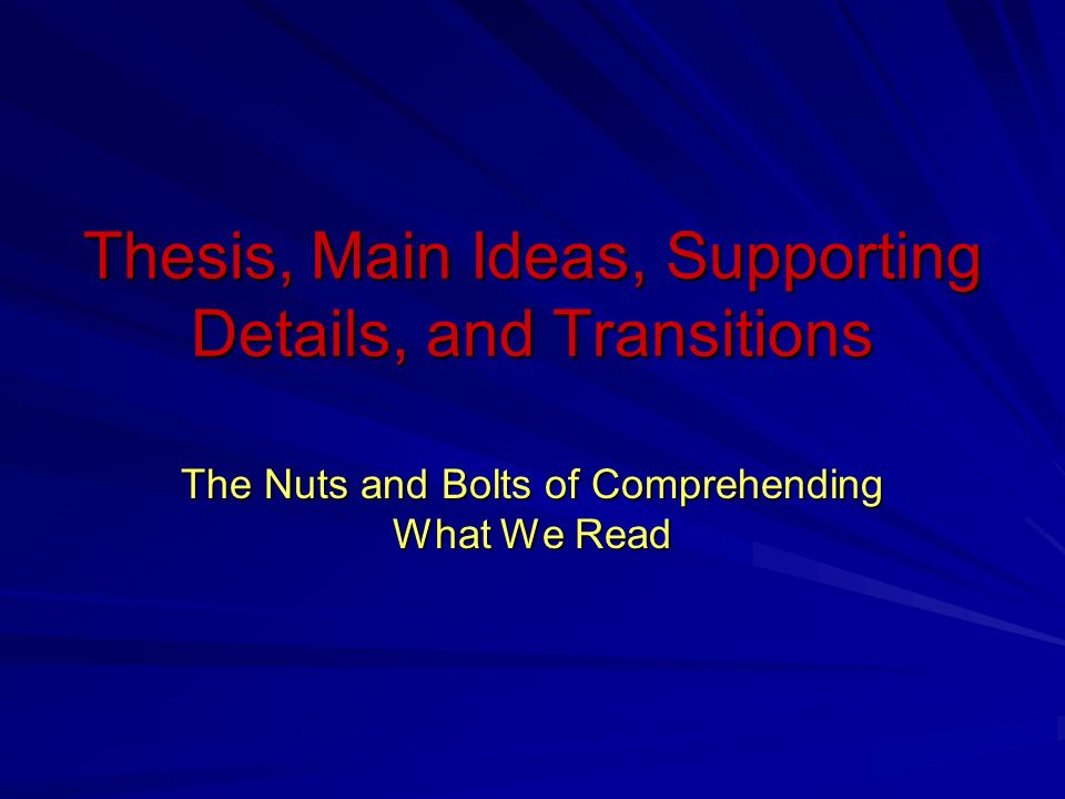 Thesis, Main Ideas, Supporting Details, and Transitions