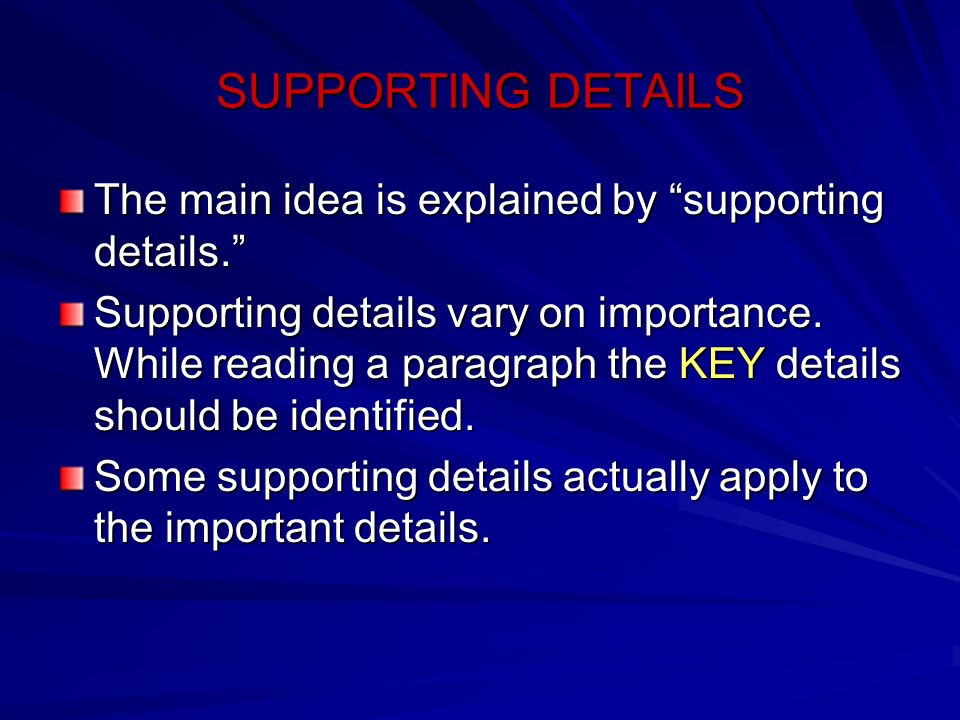 SUPPORTING DETAILS The main idea is explained by supporting details.
