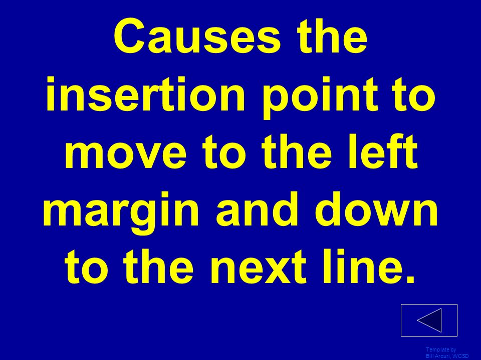 Causes the insertion point to move to the left margin and down to the next line.