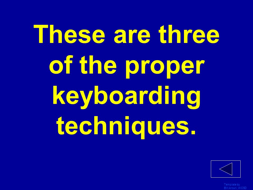 These are three of the proper keyboarding techniques.