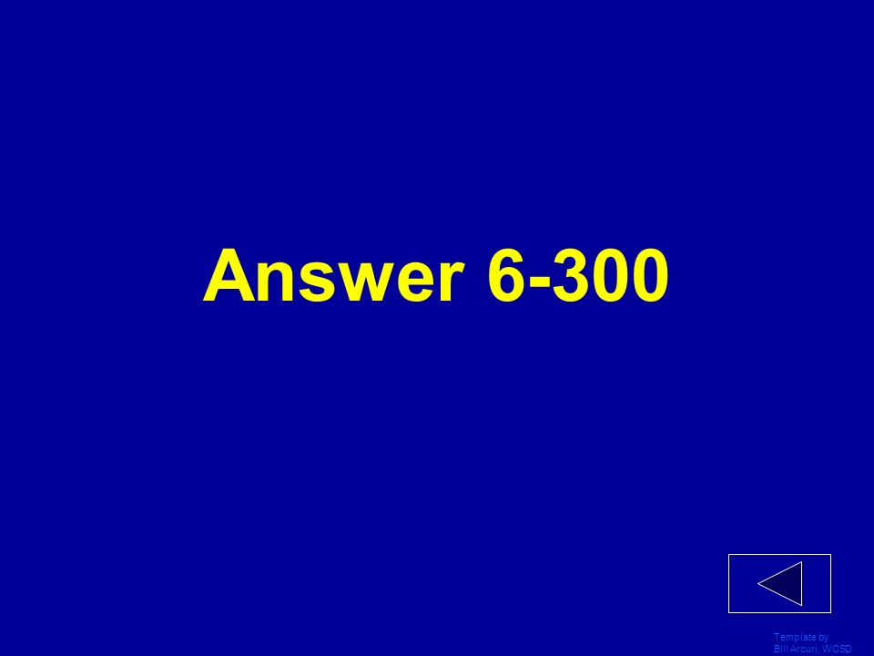 Answer 6-300 Template by Bill Arcuri, WCSD