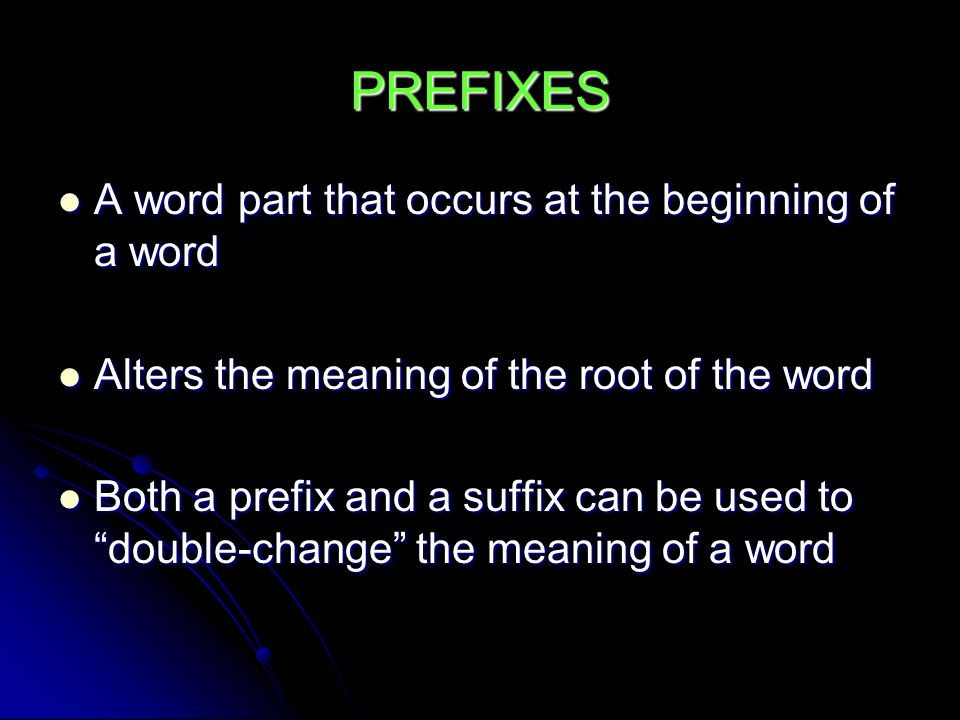 PREFIXES A word part that occurs at the beginning of a word