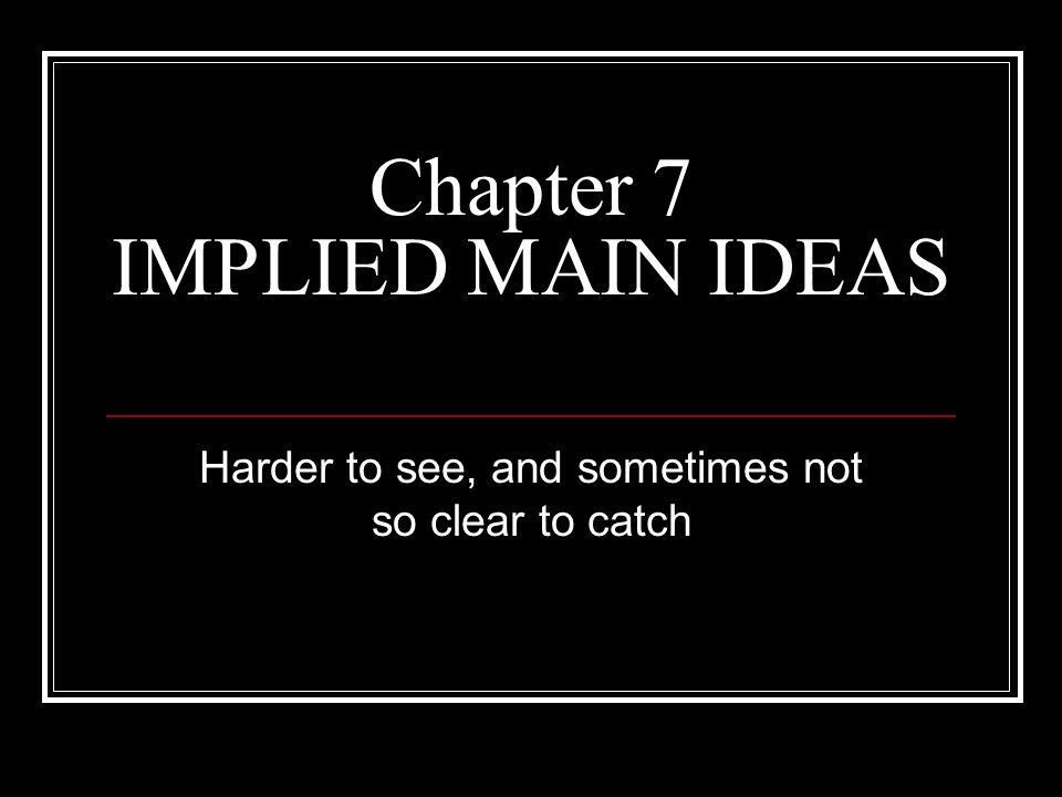 Chapter 7 IMPLIED MAIN IDEAS