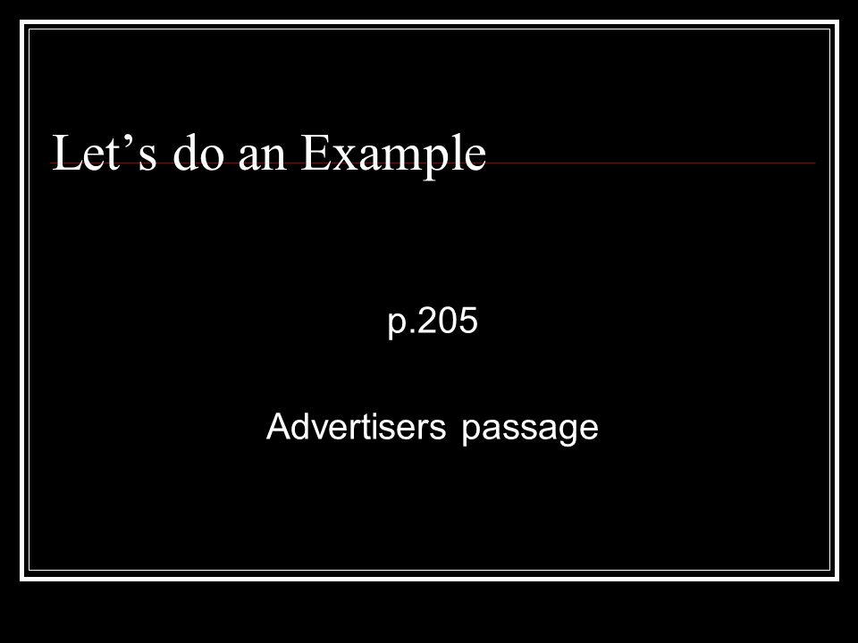 Let's do an Example p.205 Advertisers passage