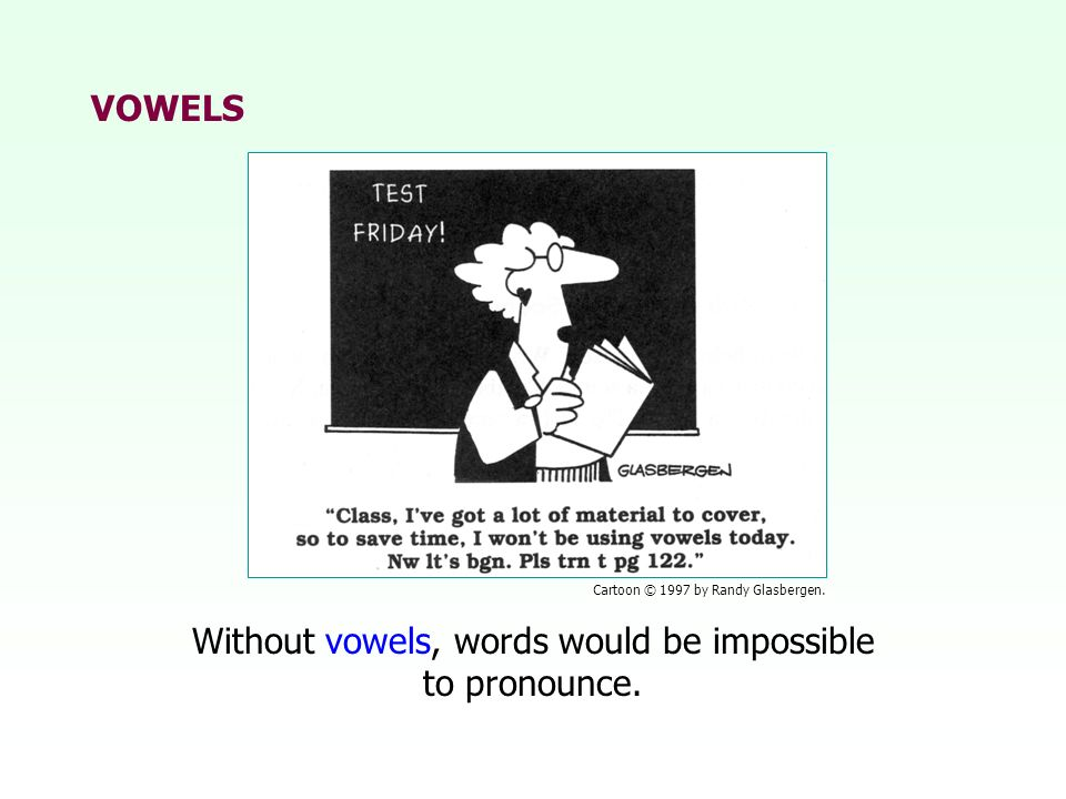Without vowels, words would be impossible to pronounce.