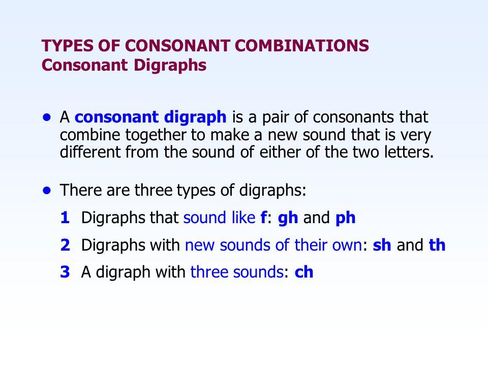TYPES OF CONSONANT COMBINATIONS Consonant Digraphs