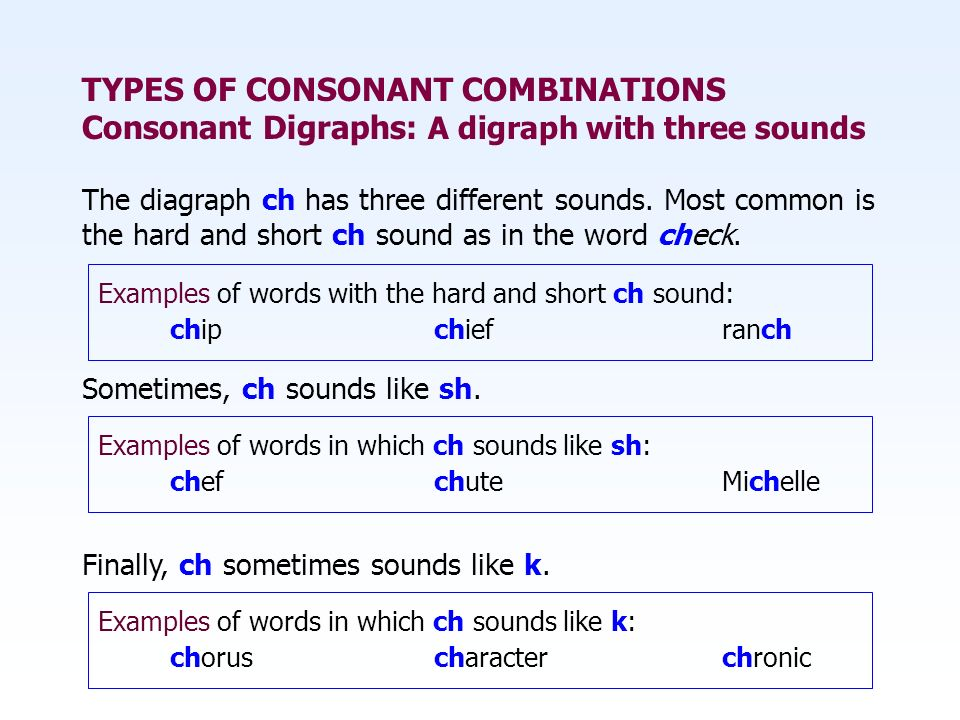 TYPES OF CONSONANT COMBINATIONS Consonant Digraphs: A digraph with three sounds