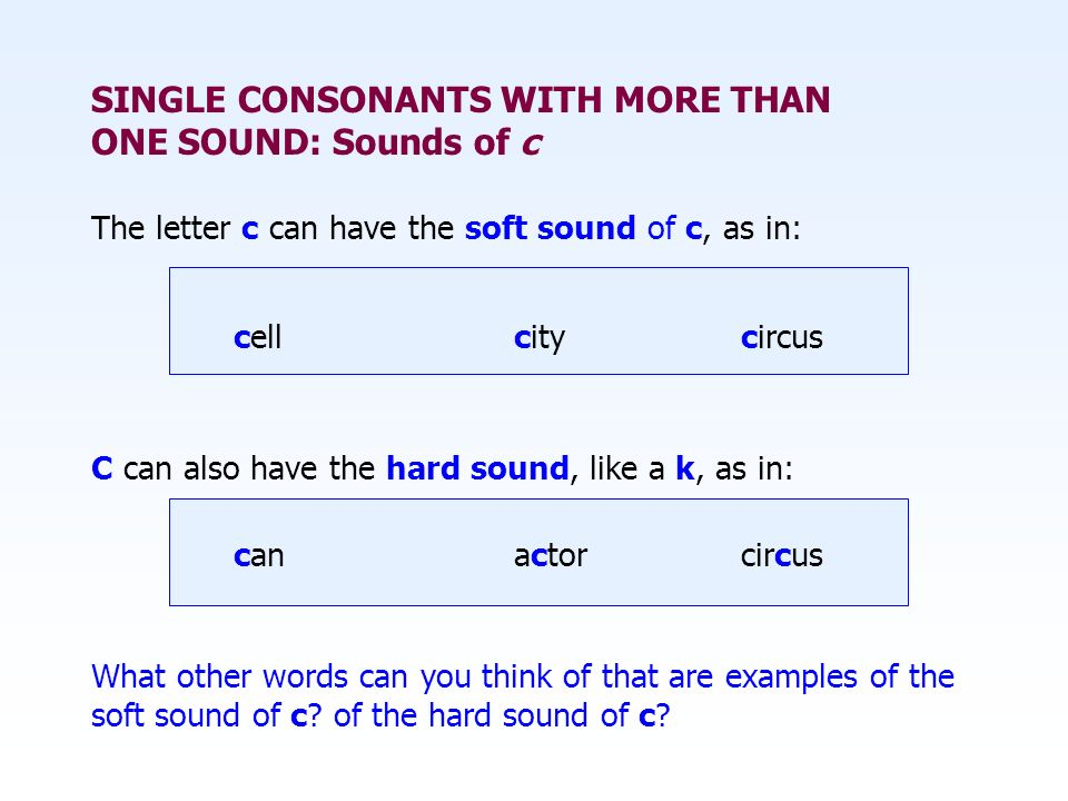 SINGLE CONSONANTS WITH MORE THAN ONE SOUND: Sounds of c