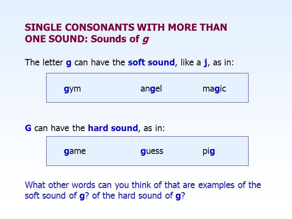 SINGLE CONSONANTS WITH MORE THAN ONE SOUND: Sounds of g