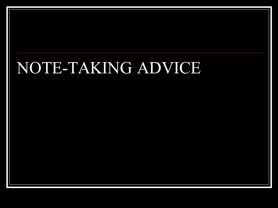 NOTE-TAKING ADVICE