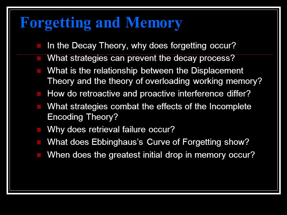 Forgetting and Memory In the Decay Theory, why does forgetting occur