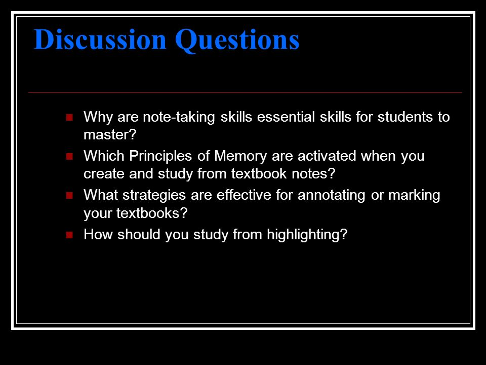 Discussion Questions Why are note-taking skills essential skills for students to master