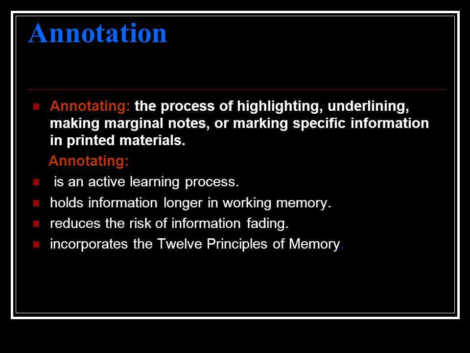 Annotation Annotating: the process of highlighting, underlining, making marginal notes, or marking specific information in printed materials.