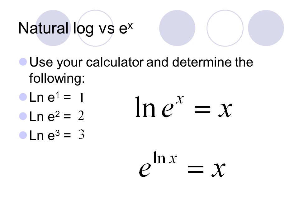 Natural log vs ex Use your calculator and determine the following: