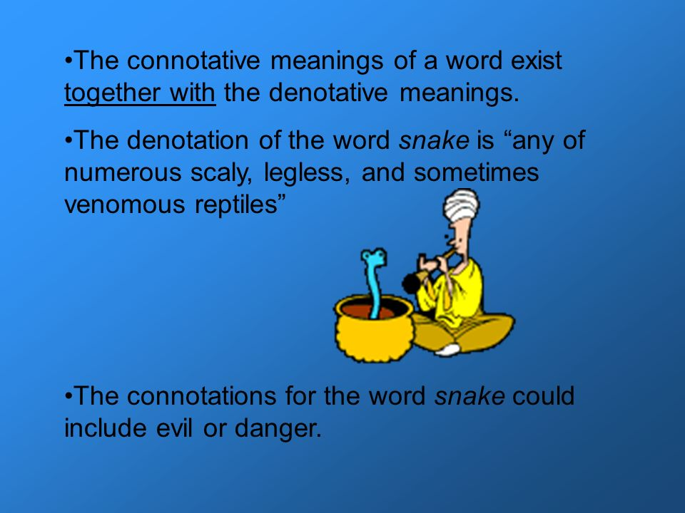 The connotative meanings of a word exist together with the denotative meanings.