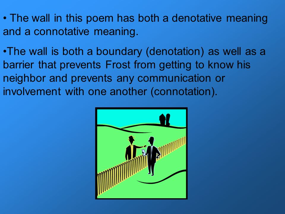 The wall in this poem has both a denotative meaning and a connotative meaning.