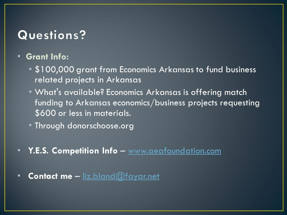 Questions Grant Info: $100,000 grant from Economics Arkansas to fund business related projects in Arkansas.