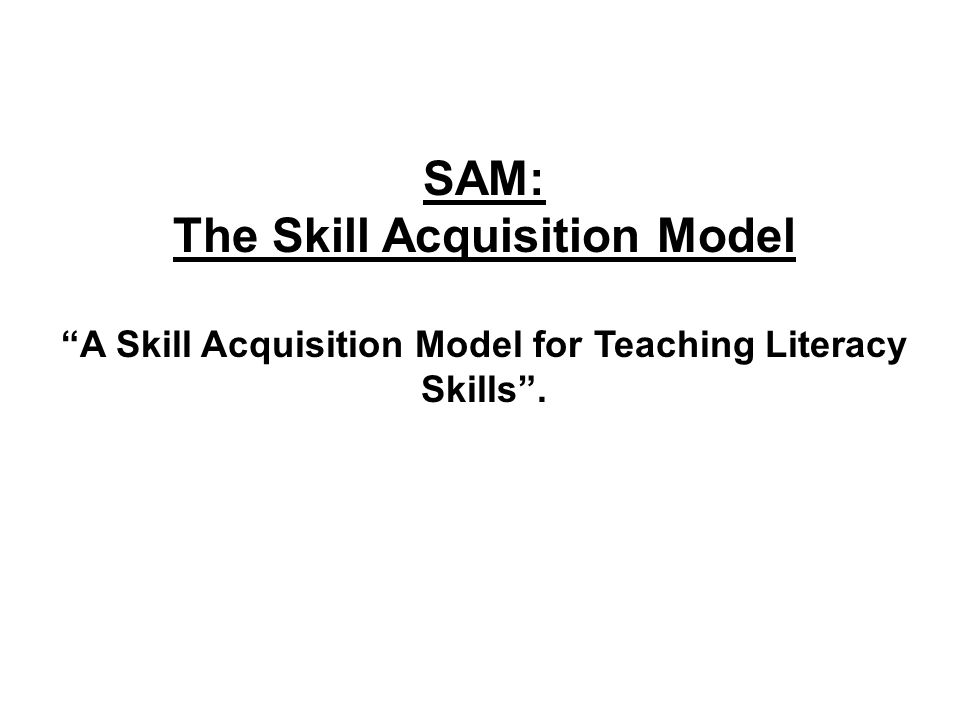 The Skill Acquisition Model