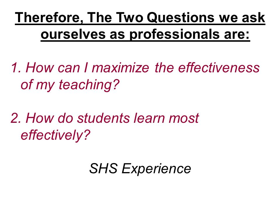 Therefore, The Two Questions we ask ourselves as professionals are: