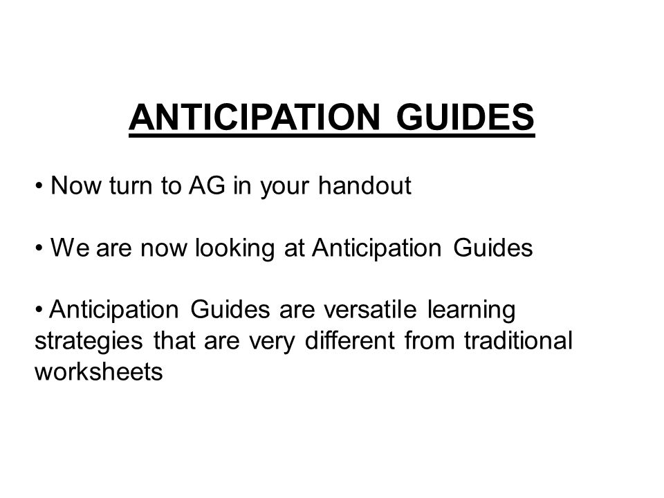 ANTICIPATION GUIDES Now turn to AG in your handout