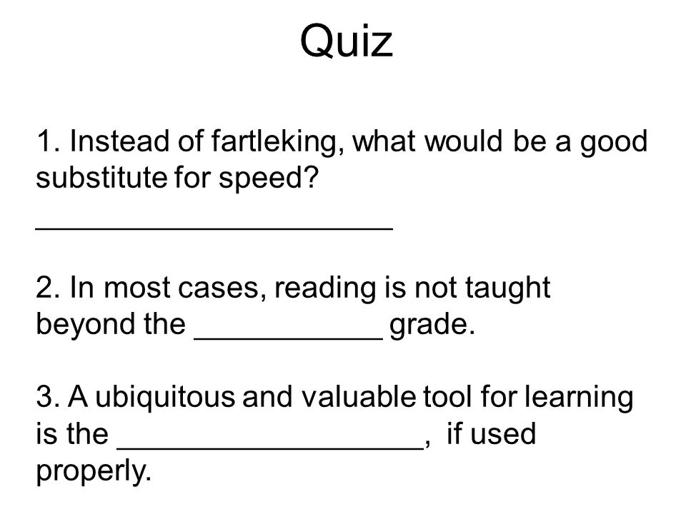 Quiz 1. Instead of fartleking, what would be a good substitute for speed _____________________.