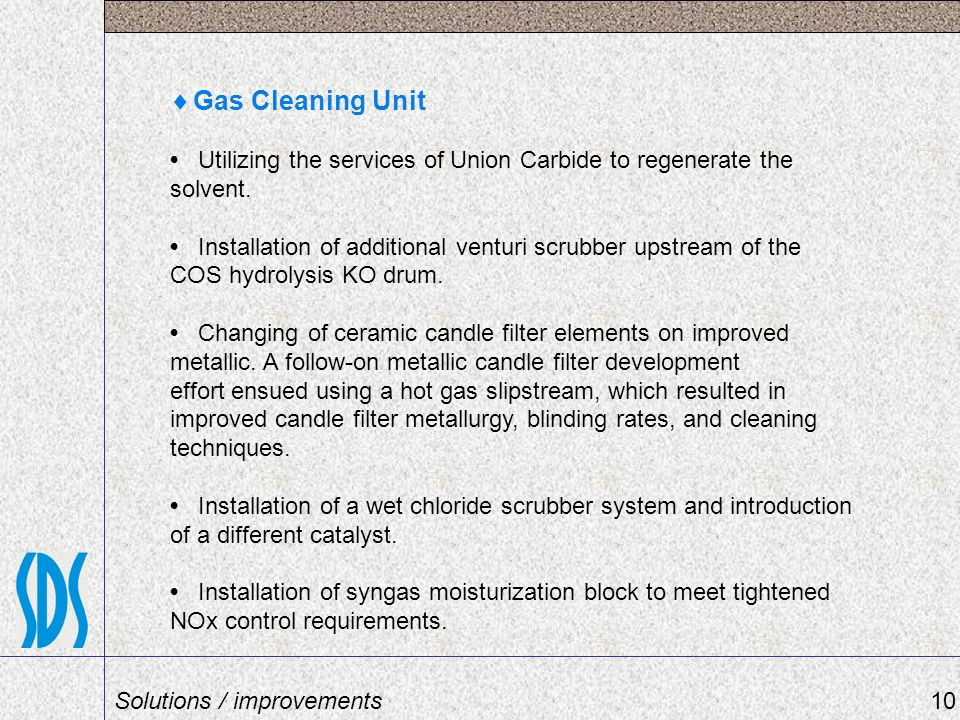 Gas Cleaning Unit • Utilizing the services of Union Carbide to regenerate the solvent.