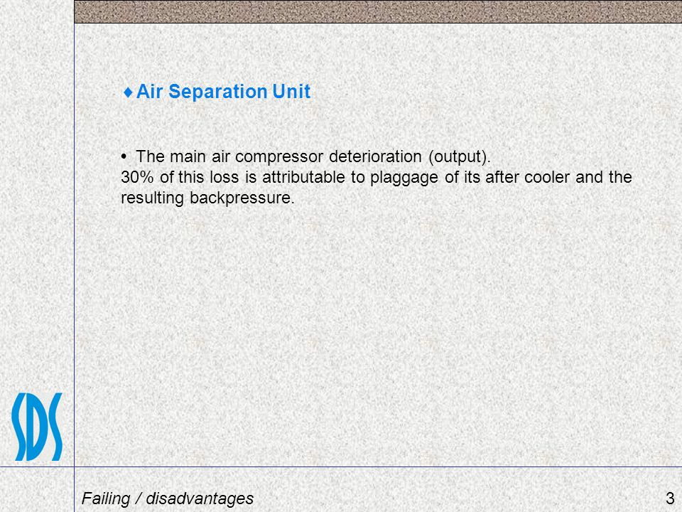 Air Separation Unit • The main air compressor deterioration (output).