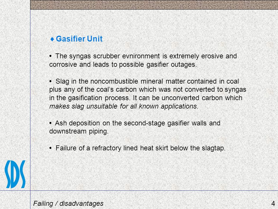 Gasifier Unit • The syngas scrubber evnironment is extremely erosive and corrosive and leads to possible gasifier outages.