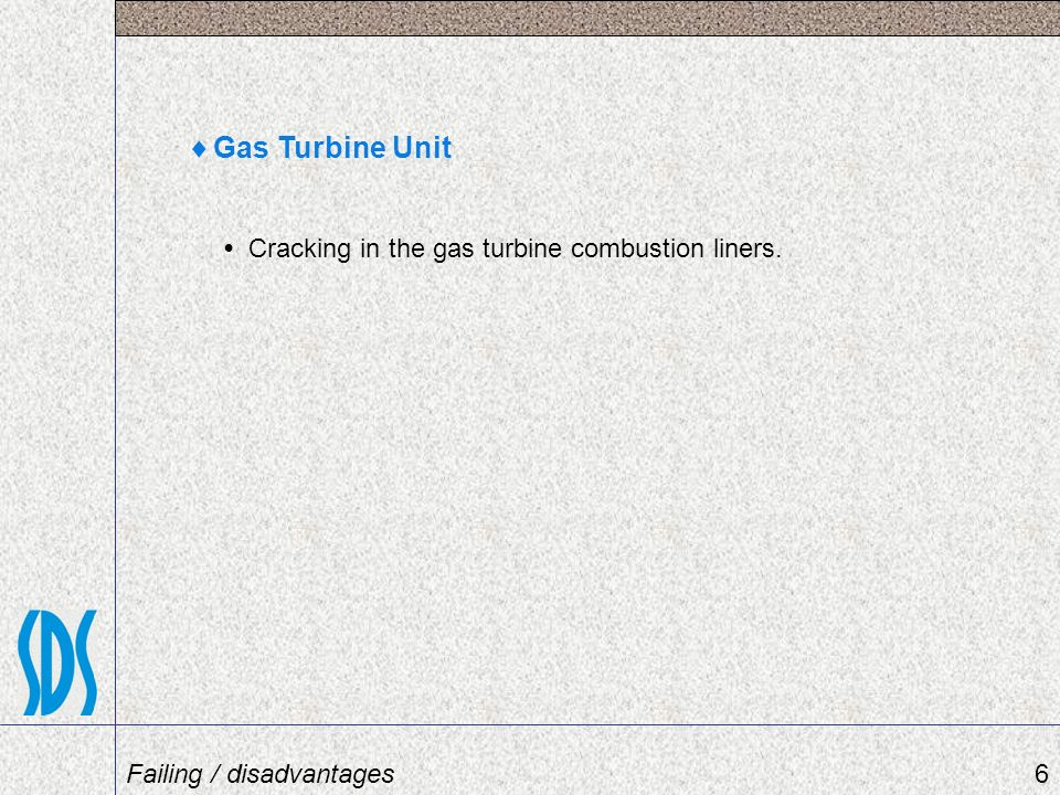 Gas Turbine Unit • Cracking in the gas turbine combustion liners.
