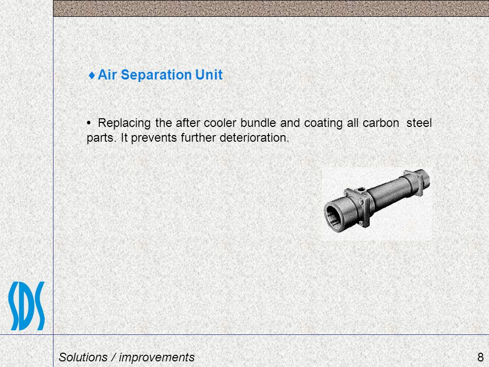 Air Separation Unit • Replacing the after cooler bundle and coating all carbon steel parts. It prevents further deterioration.