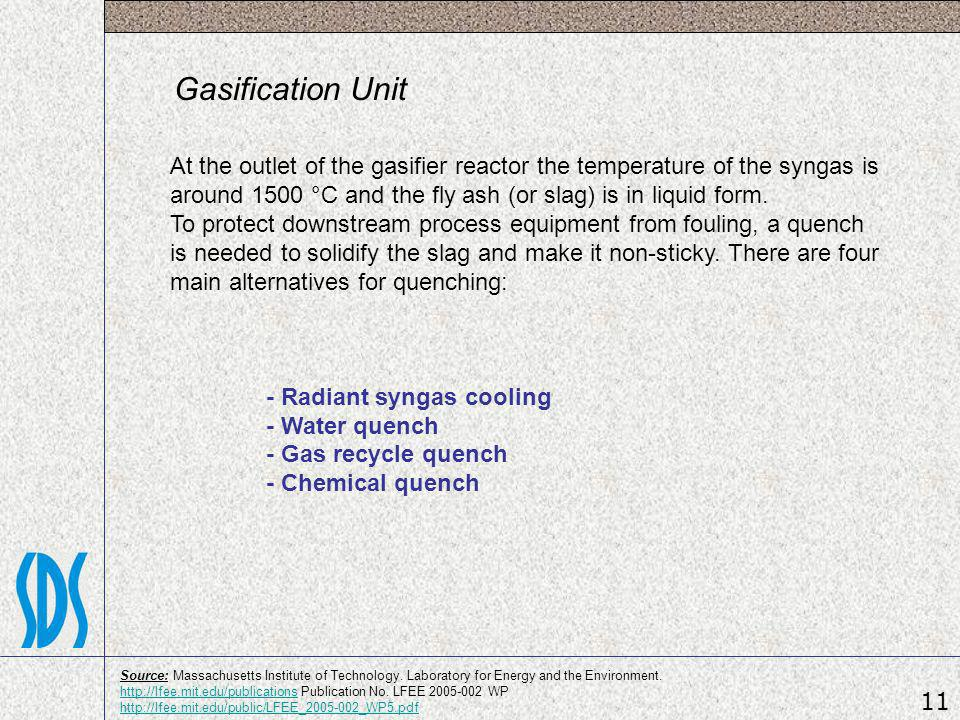Gasification Unit At the outlet of the gasifier reactor the temperature of the syngas is around 1500 °C and the fly ash (or slag) is in liquid form.
