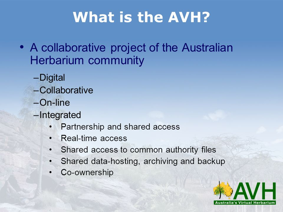 What is the AVH A collaborative project of the Australian Herbarium community. Digital. Collaborative.