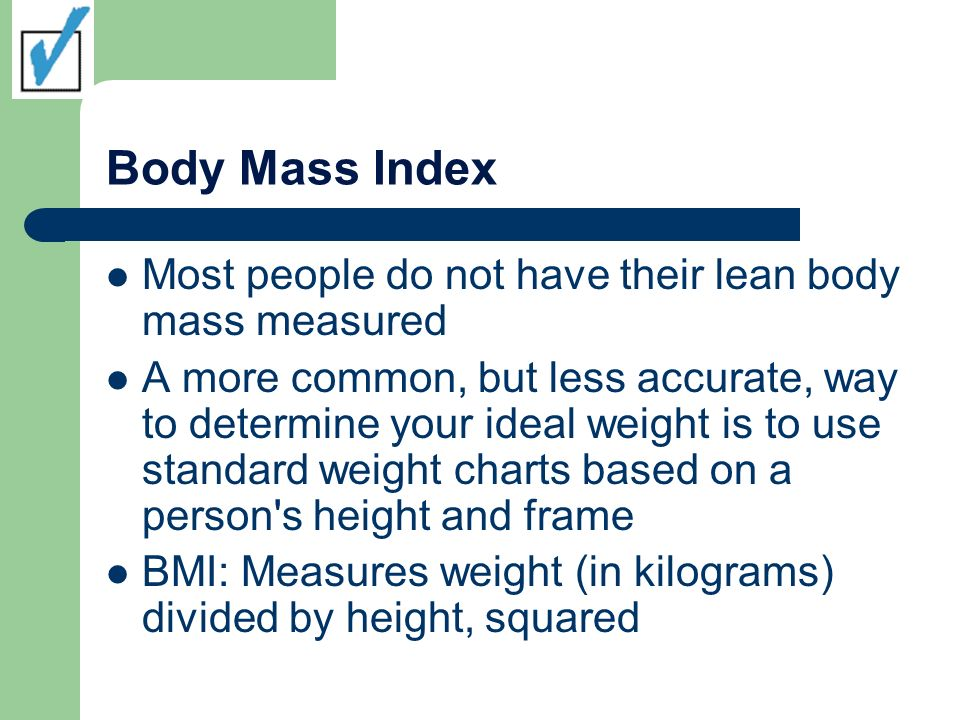 Body Mass Index Most people do not have their lean body mass measured