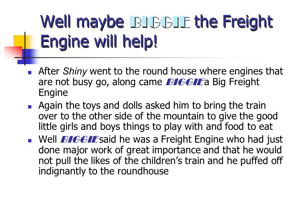 Well maybe BIGGIE the Freight Engine will help!