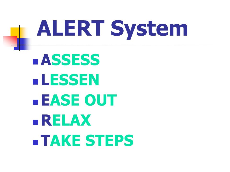 ALERT System ASSESS LESSEN EASE OUT RELAX TAKE STEPS