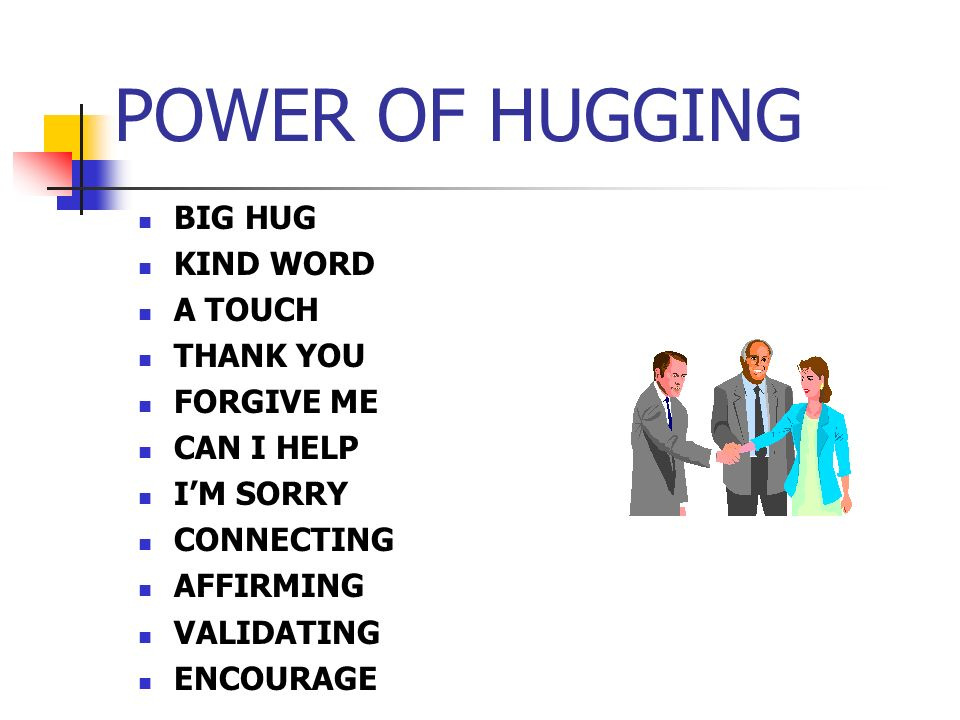 POWER OF HUGGING BIG HUG KIND WORD A TOUCH THANK YOU FORGIVE ME