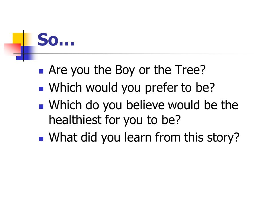 So… Are you the Boy or the Tree Which would you prefer to be
