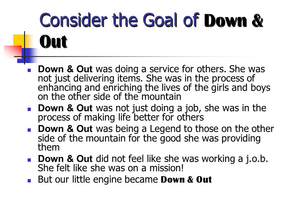 Consider the Goal of Down & Out
