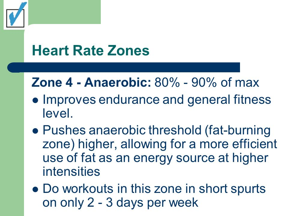 Heart Rate Zones Zone 4 - Anaerobic: 80% - 90% of max