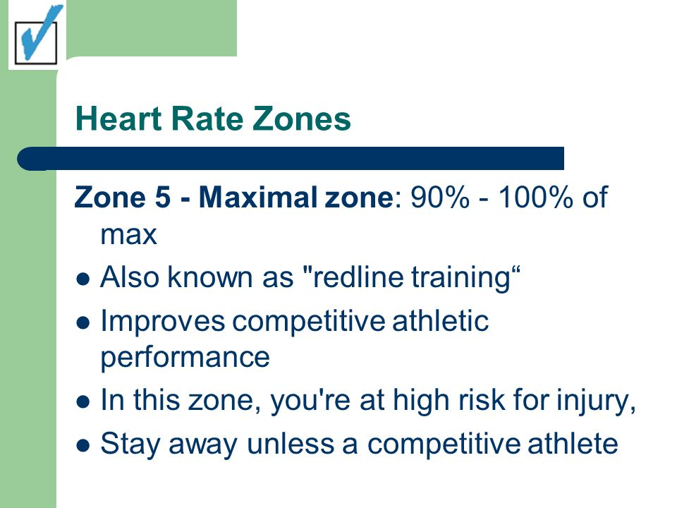 Heart Rate Zones Zone 5 - Maximal zone: 90% - 100% of max