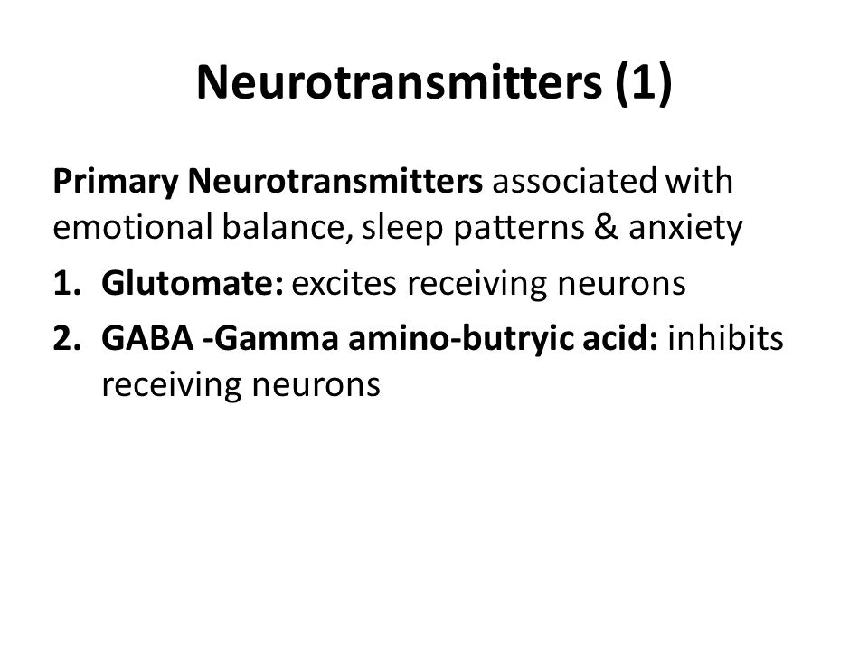 Neurotransmitters (1) Primary Neurotransmitters associated with emotional balance, sleep patterns & anxiety.